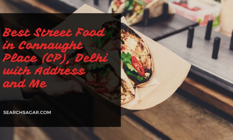 Best Street Food in Connaught Place (CP), Delhi with Address and Me