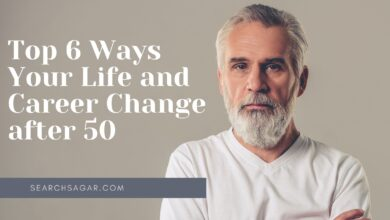Photo of Top 6 Ways Your Life and Career Change after 50