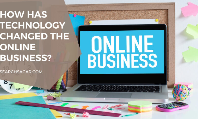 How has technology changed the Online Business