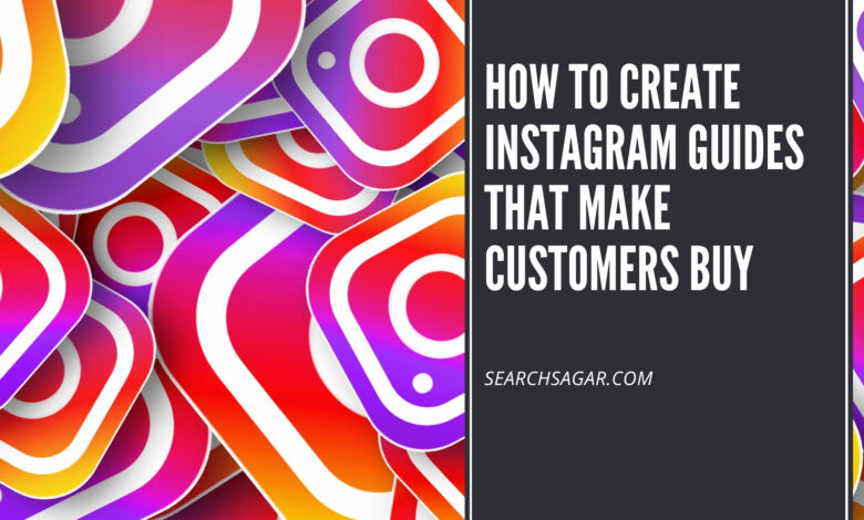 How to Create Instagram Guides That Make Customers Buy