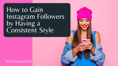 Photo of How to Gain Instagram Followers by Having a Consistent Style