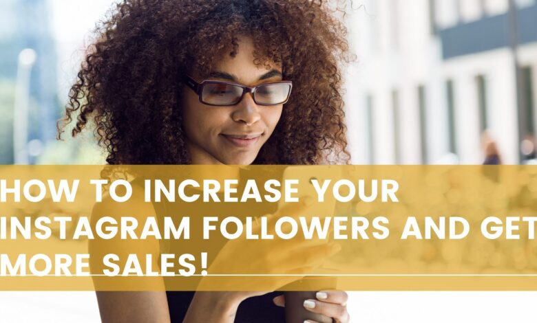 How to Increase Your Instagram Followers and Get More Sales!
