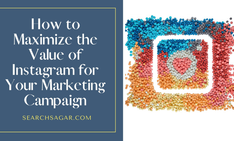 How to Maximize the Value of Instagram for Your Marketing Campaign