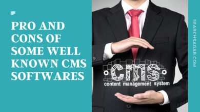 Photo of Pro and Cons Of Some Well Known CMS Softwares
