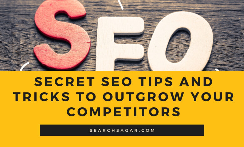 Secret SEO tips and tricks to Outgrow your Competitors